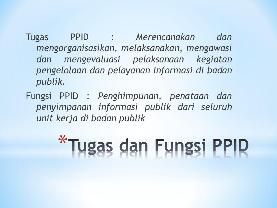 Tugas PPID : Merencanakan dan mengorganisasikan, melaksanakan, mengawasi dan mengevaluasi pelaksanaan kegiatan pengelolaan dan pelayanan informasi di