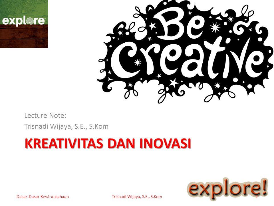 Creative and Innovative Creative thinking adalah kemampuan untuk menemukan gagasan bisnis yang baru.