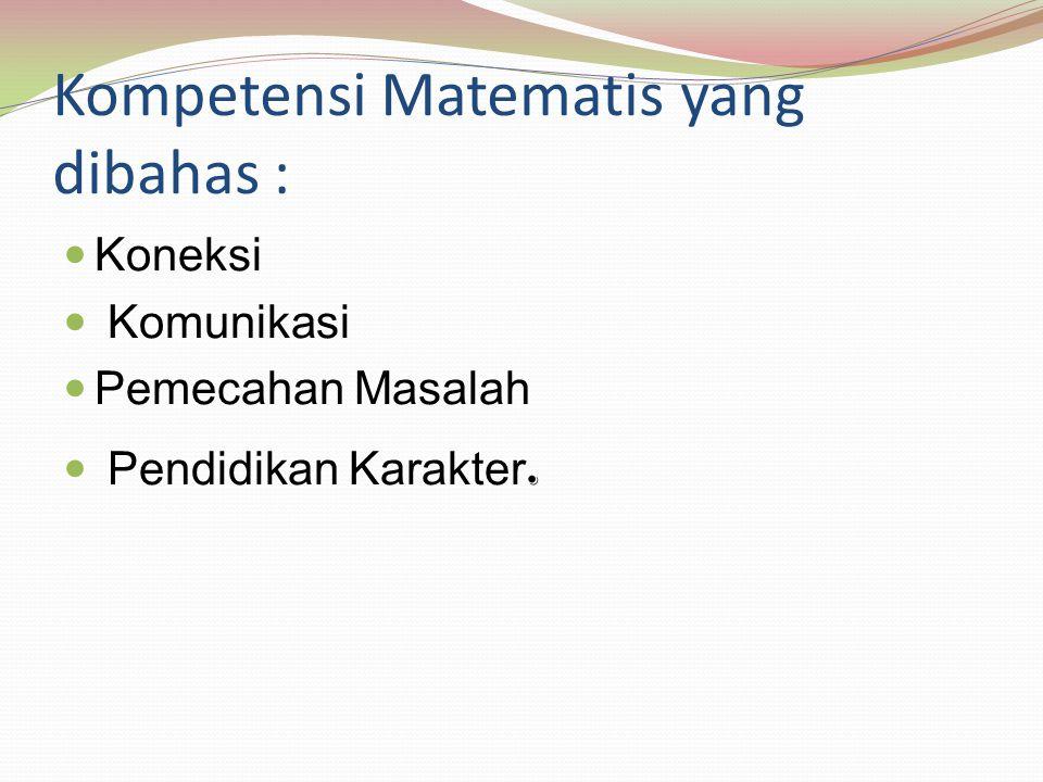 Koneksi matematis  Siswa yang mempunyai kompetensi matematis koneksi, mempunyai kemampuan untuk:  Mencari hubungan berbagai representasi konsep dan prosedur, memahami hubungan antar topik matematika, menerapkan matematika dalam bidang lain atau dalam kehidupan sehari hari  Memahami representasi ekuivalen suatu konsep  Mencari hubungan satu prosedur dengan prosedur lain dalam representasi yang ekuivalen dan dapat menerapkan hubungan antar topik matematika dan antara topik matematika dengan topik di luar matematika