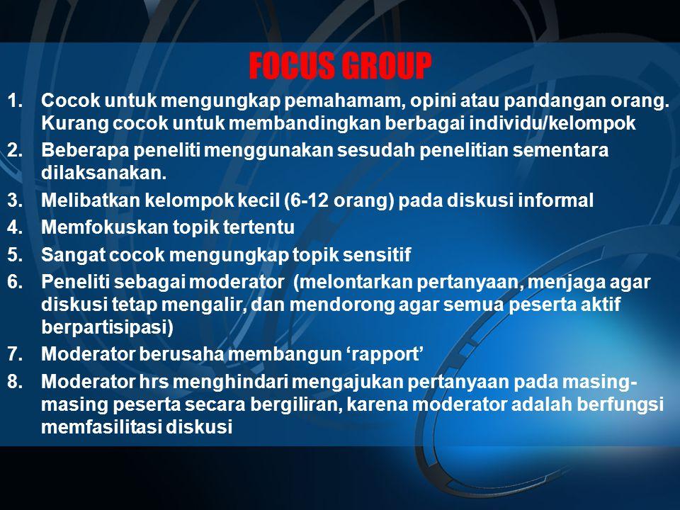 FOCUS GROUP 1.Cocok untuk mengungkap pemahamam, opini atau pandangan orang.