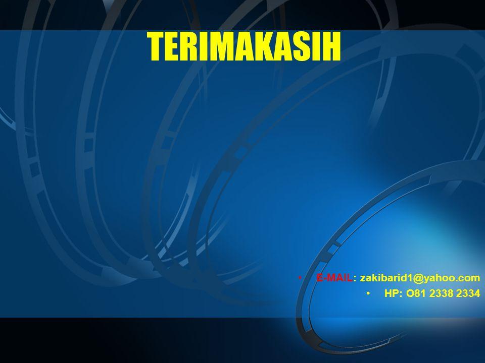 TERIMAKASIH •E-MAIL: zakibarid1@yahoo.com •HP: O81 2338 2334