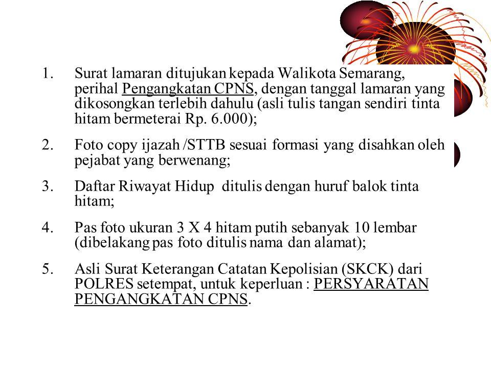 1.Surat lamaran ditujukan kepada Walikota Semarang, perihal Pengangkatan CPNS, dengan tanggal lamaran yang dikosongkan terlebih dahulu (asli tulis tangan sendiri tinta hitam bermeterai Rp.