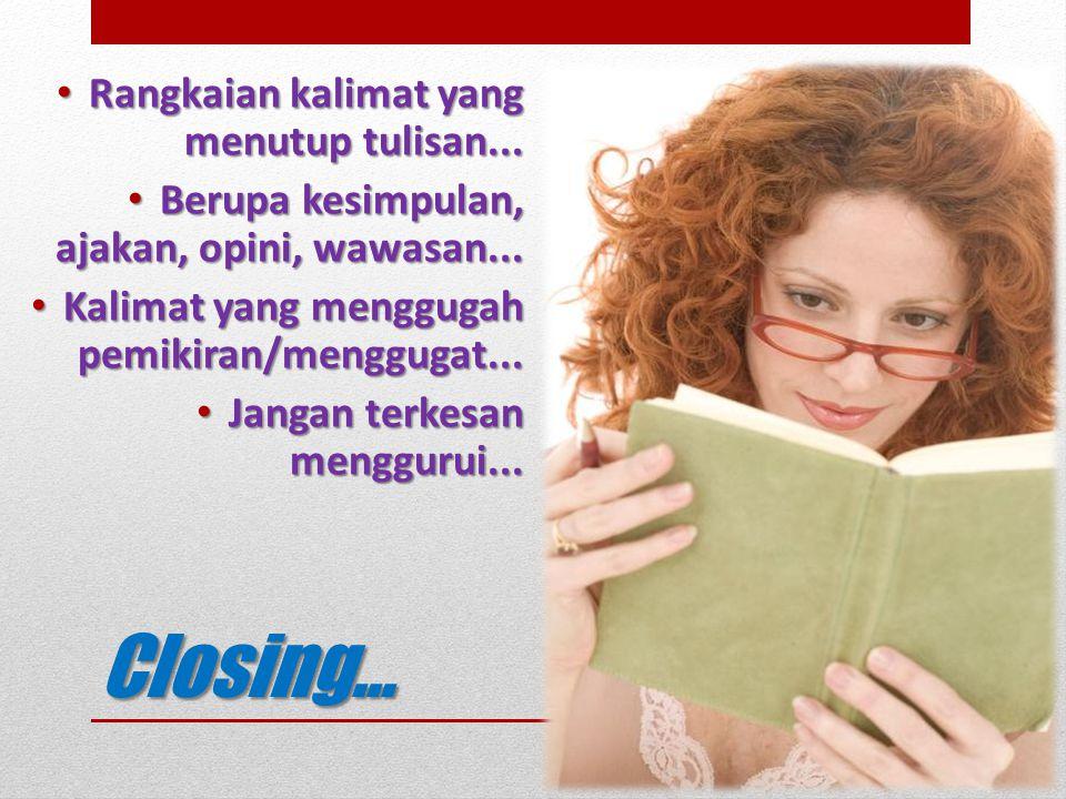 Closing... • Rangkaian kalimat yang menutup tulisan...