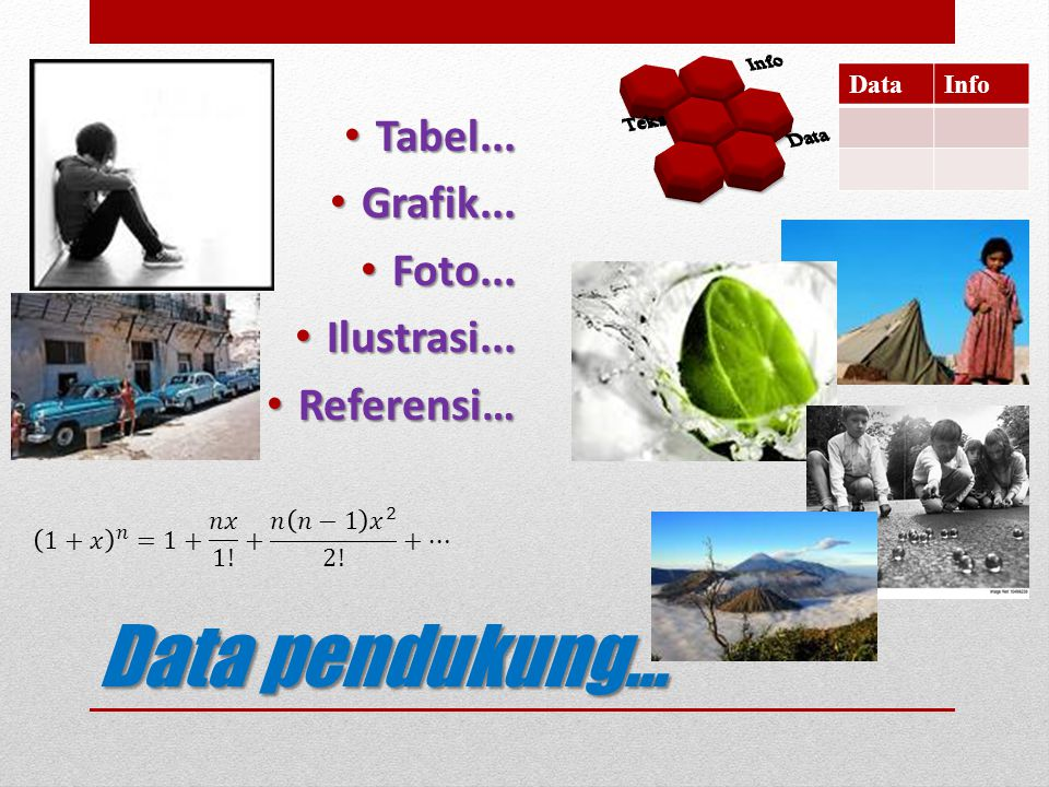 Data pendukung... • Tabel... • Grafik... • Foto... • Ilustrasi... • Referensi… DataInfo