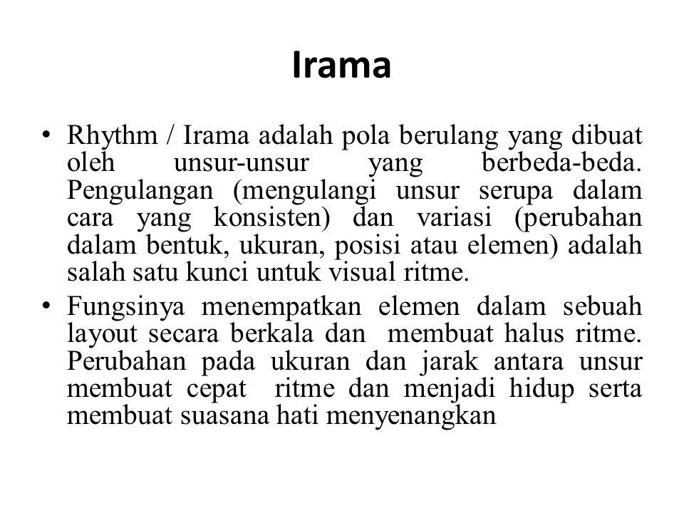 Irama • Rhythm / Irama adalah pola berulang yang dibuat oleh unsur-unsur yang berbeda-beda. Pengulangan (mengulangi unsur serupa dalam cara yang konsi