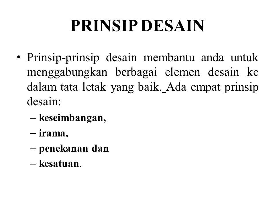 PRINSIP DESAIN • Prinsip-prinsip desain membantu anda untuk menggabungkan berbagai elemen desain ke dalam tata letak yang baik. Ada empat prinsip desa