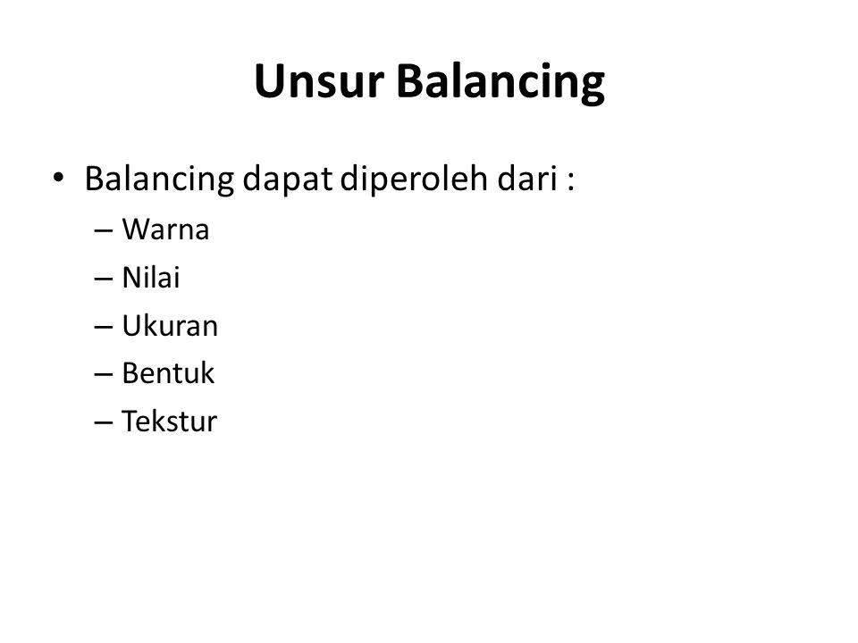 Unsur Balancing • Balancing dapat diperoleh dari : – Warna – Nilai – Ukuran – Bentuk – Tekstur