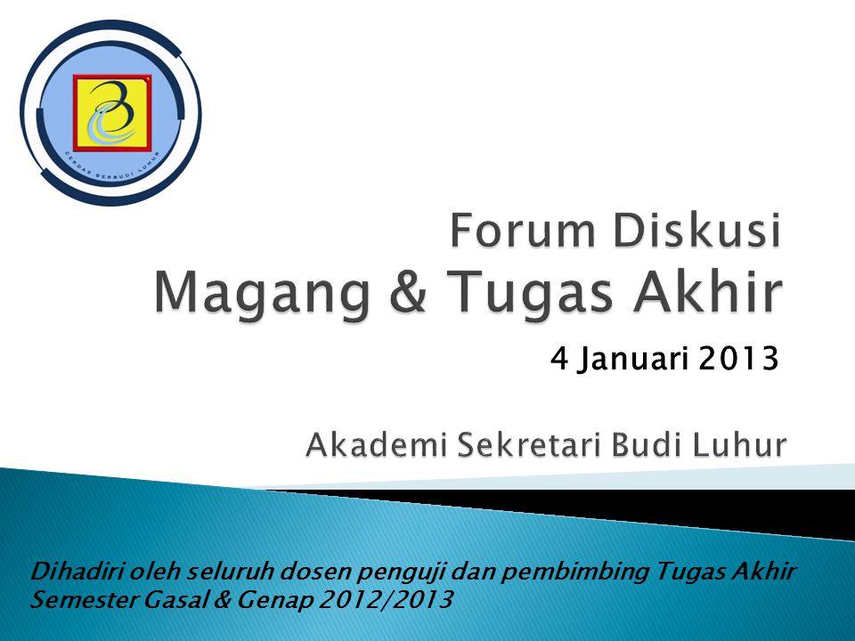 4 Januari 2013 Dihadiri oleh seluruh dosen penguji dan pembimbing Tugas Akhir Semester Gasal & Genap 2012/2013