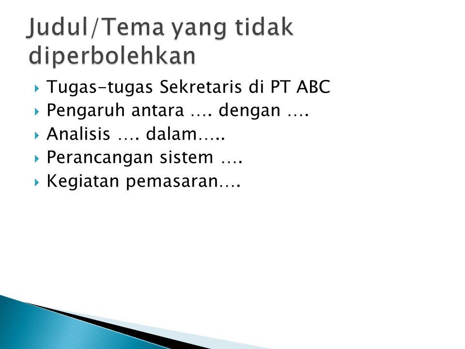  Tugas-tugas Sekretaris di PT ABC  Pengaruh antara …. dengan ….  Analisis …. dalam…..  Perancangan sistem ….  Kegiatan pemasaran….