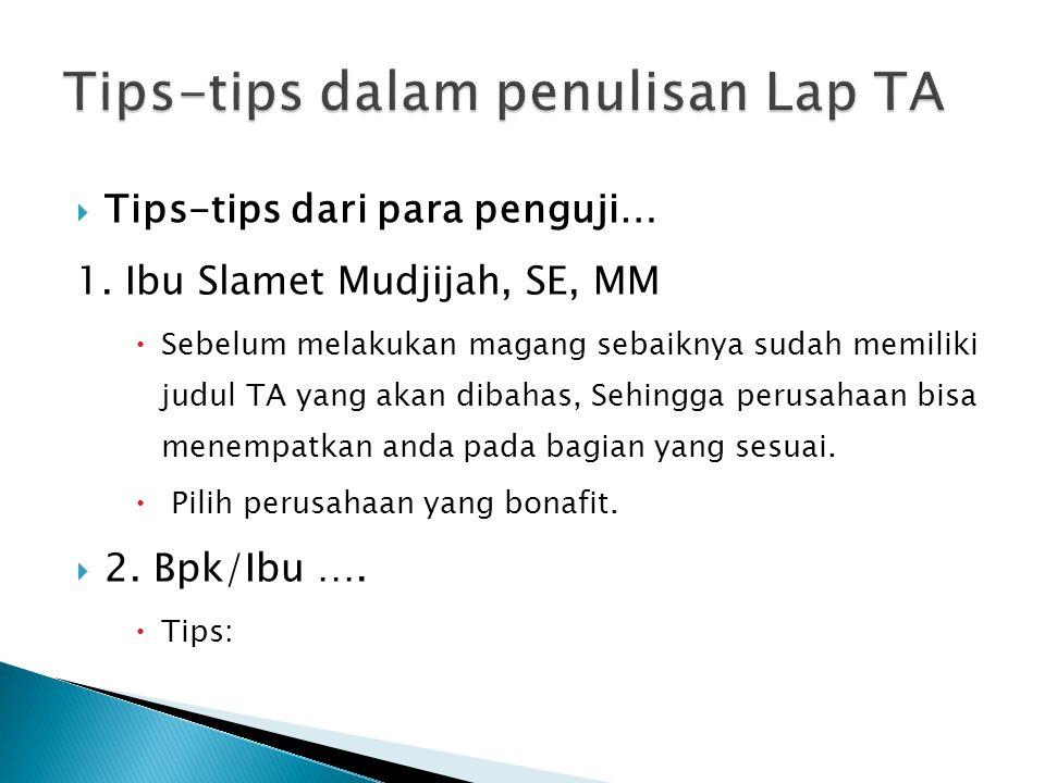 Tips-tips dari para penguji… 1. Ibu Slamet Mudjijah, SE, MM  Sebelum melakukan magang sebaiknya sudah memiliki judul TA yang akan dibahas, Sehingga