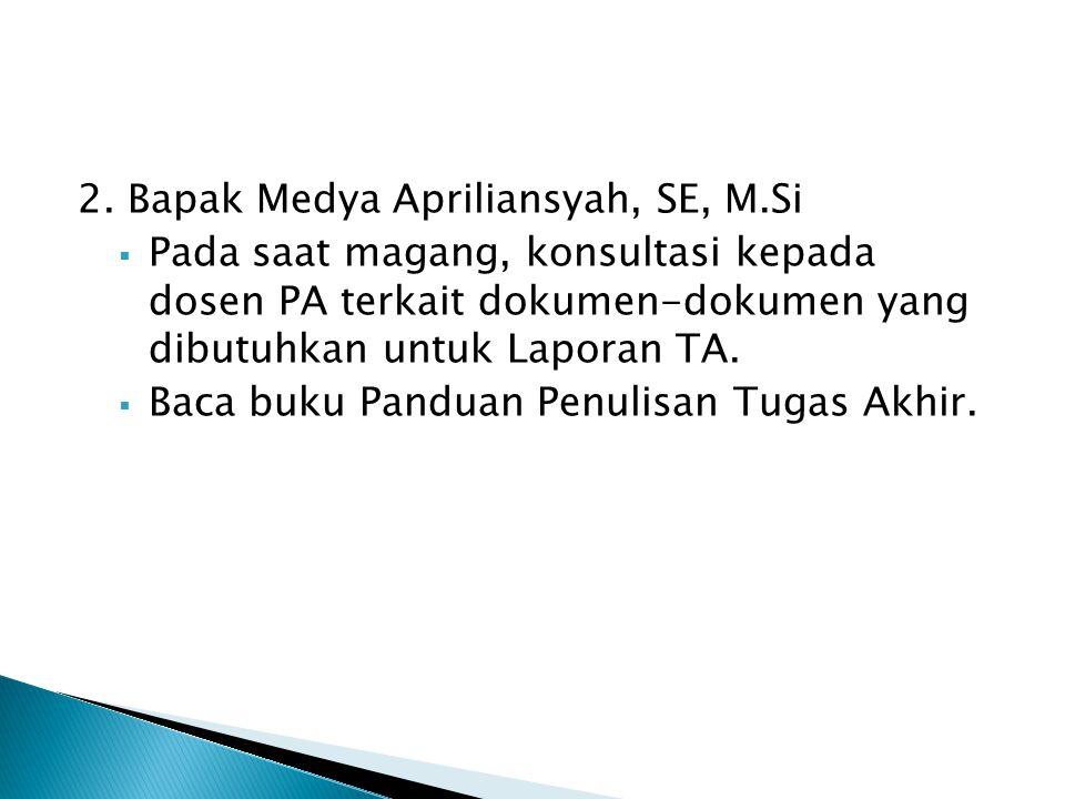 2. Bapak Medya Apriliansyah, SE, M.Si  Pada saat magang, konsultasi kepada dosen PA terkait dokumen-dokumen yang dibutuhkan untuk Laporan TA.  Baca