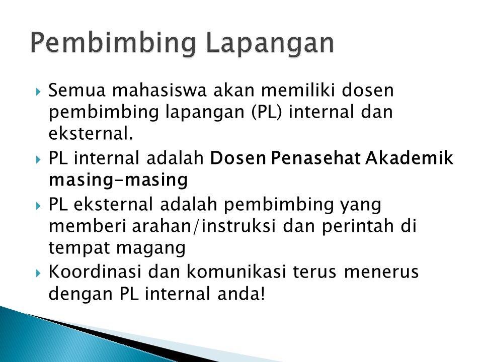 Semua mahasiswa akan memiliki dosen pembimbing lapangan (PL) internal dan eksternal.  PL internal adalah Dosen Penasehat Akademik masing-masing  P