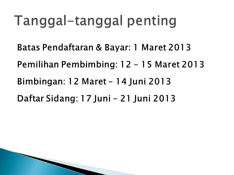 Batas Pendaftaran & Bayar: 1 Maret 2013 Pemilihan Pembimbing: 12 – 15 Maret 2013 Bimbingan: 12 Maret – 14 Juni 2013 Daftar Sidang: 17 Juni – 21 Juni 2