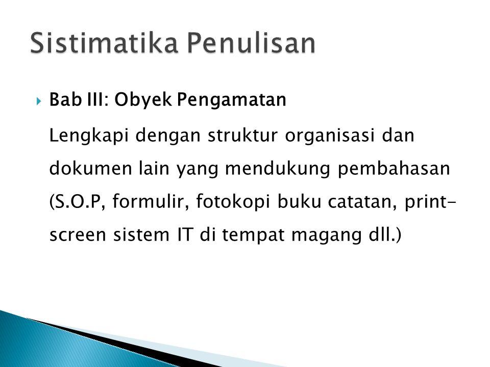  Bab III: Obyek Pengamatan Lengkapi dengan struktur organisasi dan dokumen lain yang mendukung pembahasan (S.O.P, formulir, fotokopi buku catatan, pr