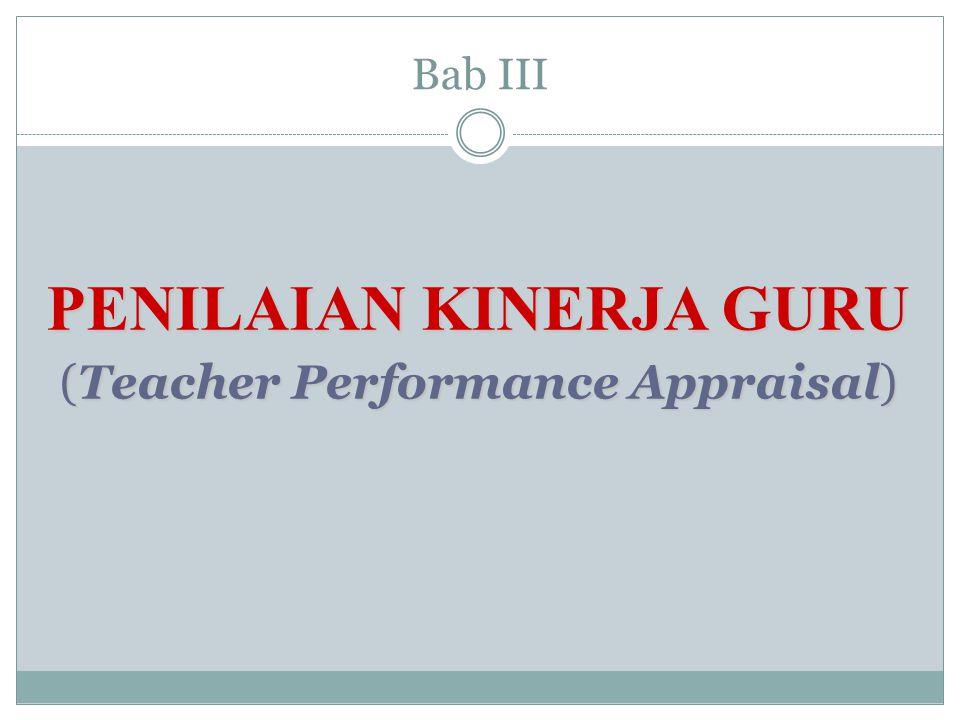 Bab III PENILAIAN KINERJA GURU (Teacher Performance Appraisal)