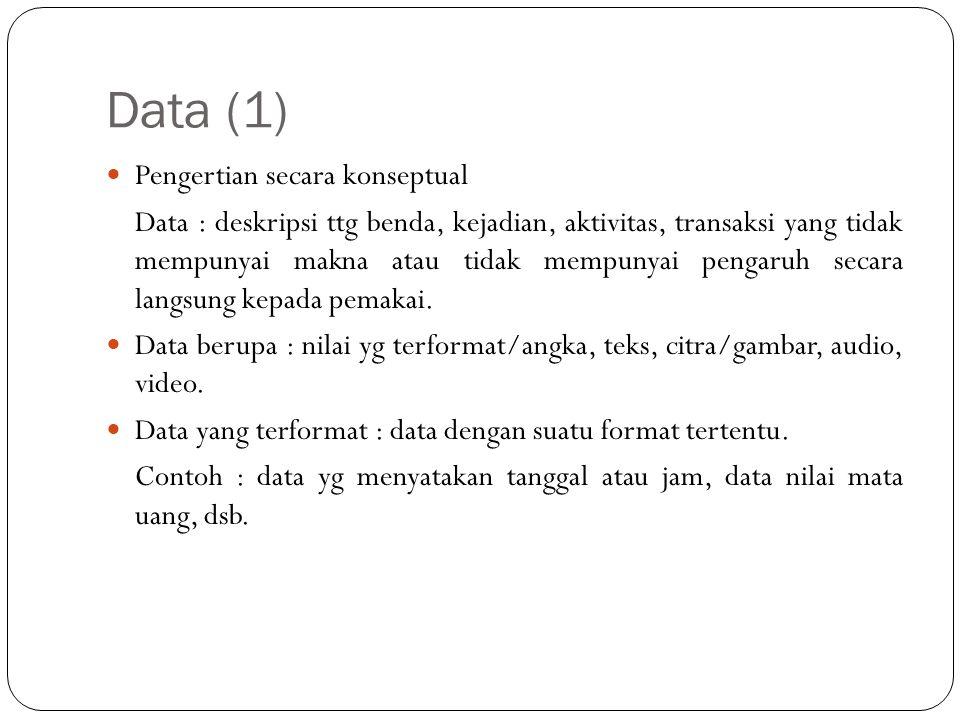 Data (1)  Pengertian secara konseptual Data : deskripsi ttg benda, kejadian, aktivitas, transaksi yang tidak mempunyai makna atau tidak mempunyai pen