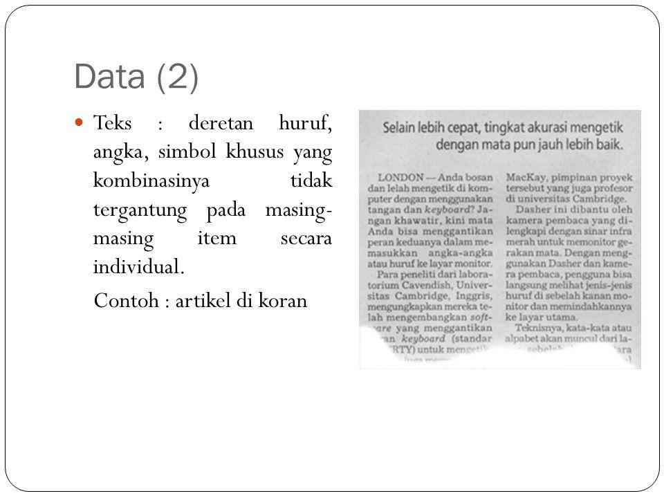 Data (2)  Teks : deretan huruf, angka, simbol khusus yang kombinasinya tidak tergantung pada masing- masing item secara individual. Contoh : artikel