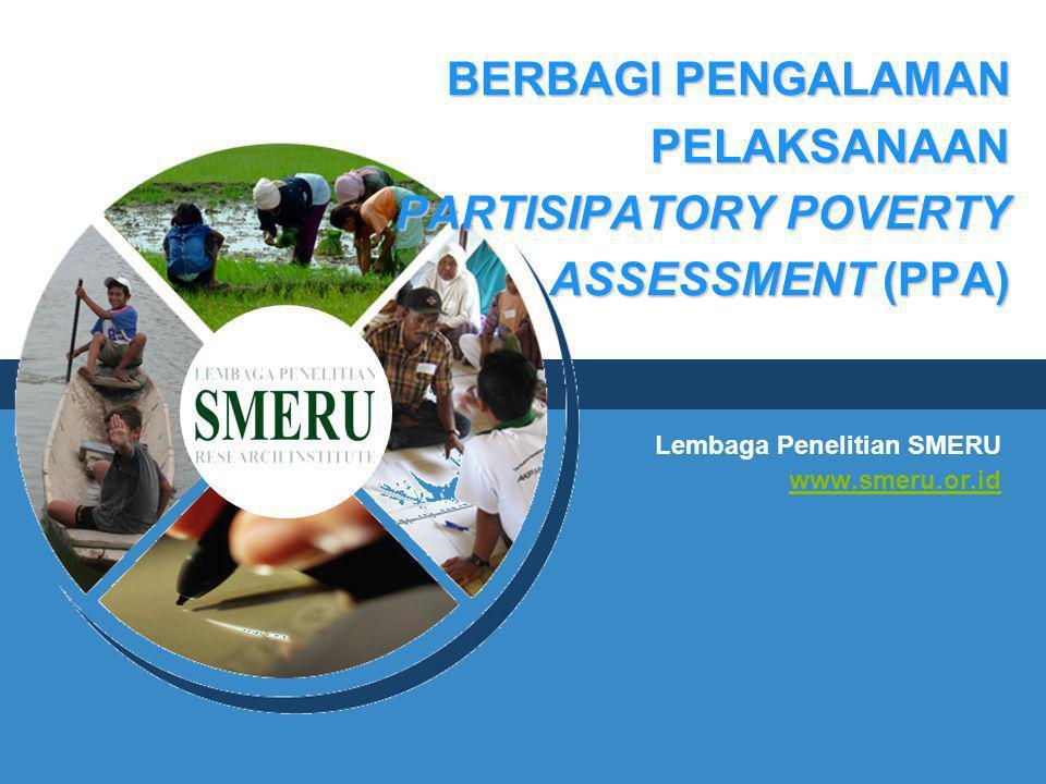 BERBAGI PENGALAMAN PELAKSANAAN PARTISIPATORY POVERTY ASSESSMENT (PPA) Lembaga Penelitian SMERU www.smeru.or.id