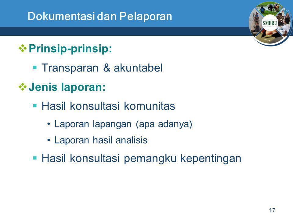17 Dokumentasi dan Pelaporan  Prinsip-prinsip:  Transparan & akuntabel  Jenis laporan:  Hasil konsultasi komunitas •Laporan lapangan (apa adanya)