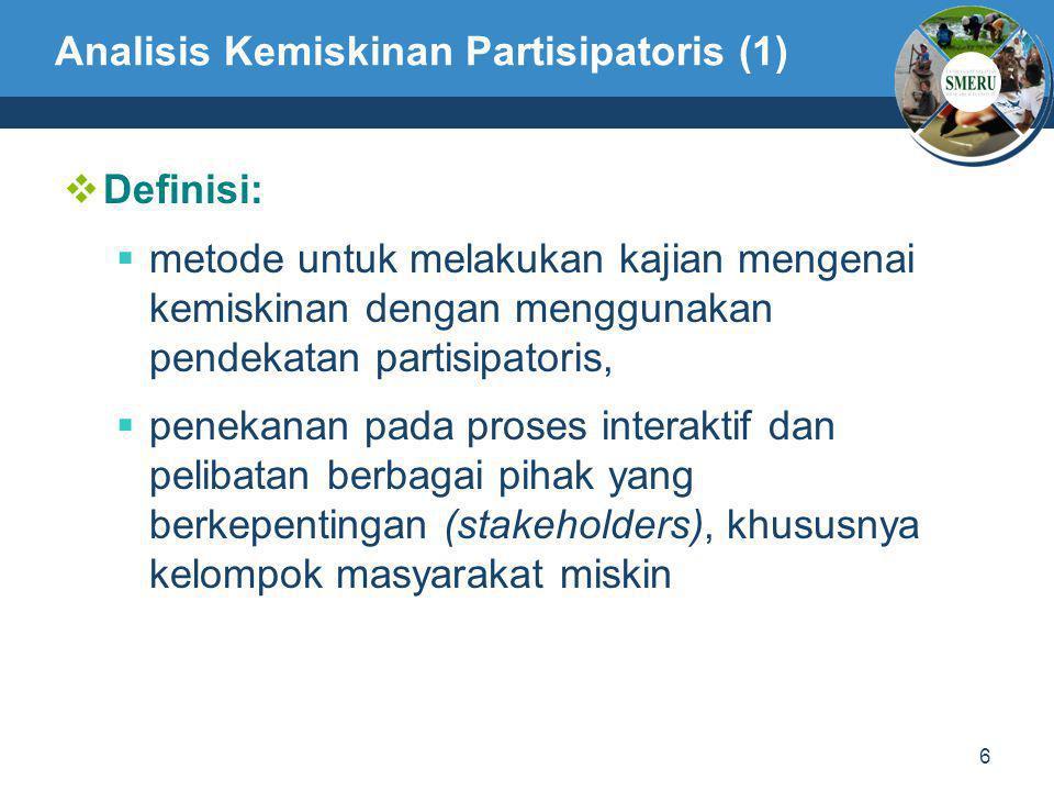 6 Analisis Kemiskinan Partisipatoris (1)  Definisi:  metode untuk melakukan kajian mengenai kemiskinan dengan menggunakan pendekatan partisipatoris,