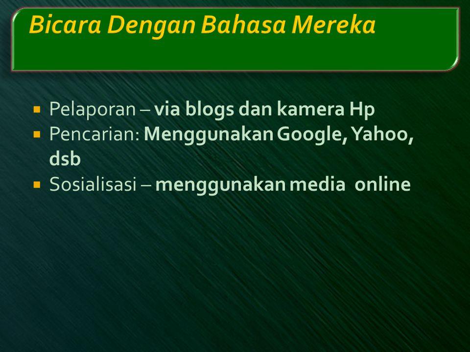  Pelaporan – via blogs dan kamera Hp  Pencarian: Menggunakan Google, Yahoo, dsb  Sosialisasi – menggunakan media online
