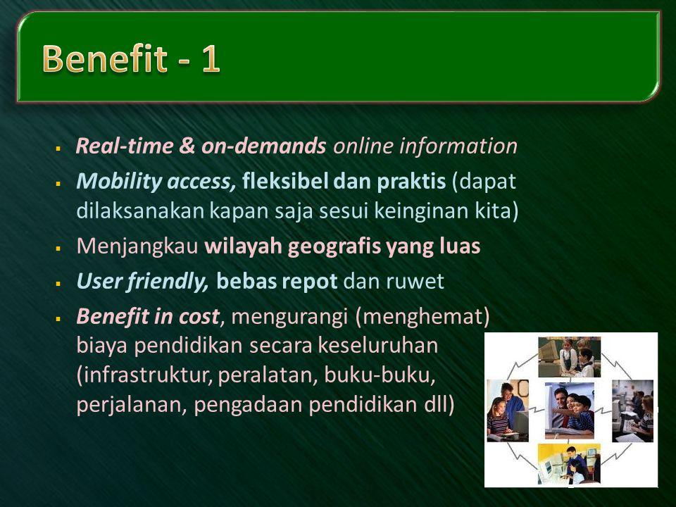  Real-time & on-demands online information  Mobility access, fleksibel dan praktis (dapat dilaksanakan kapan saja sesui keinginan kita)  Menjangkau