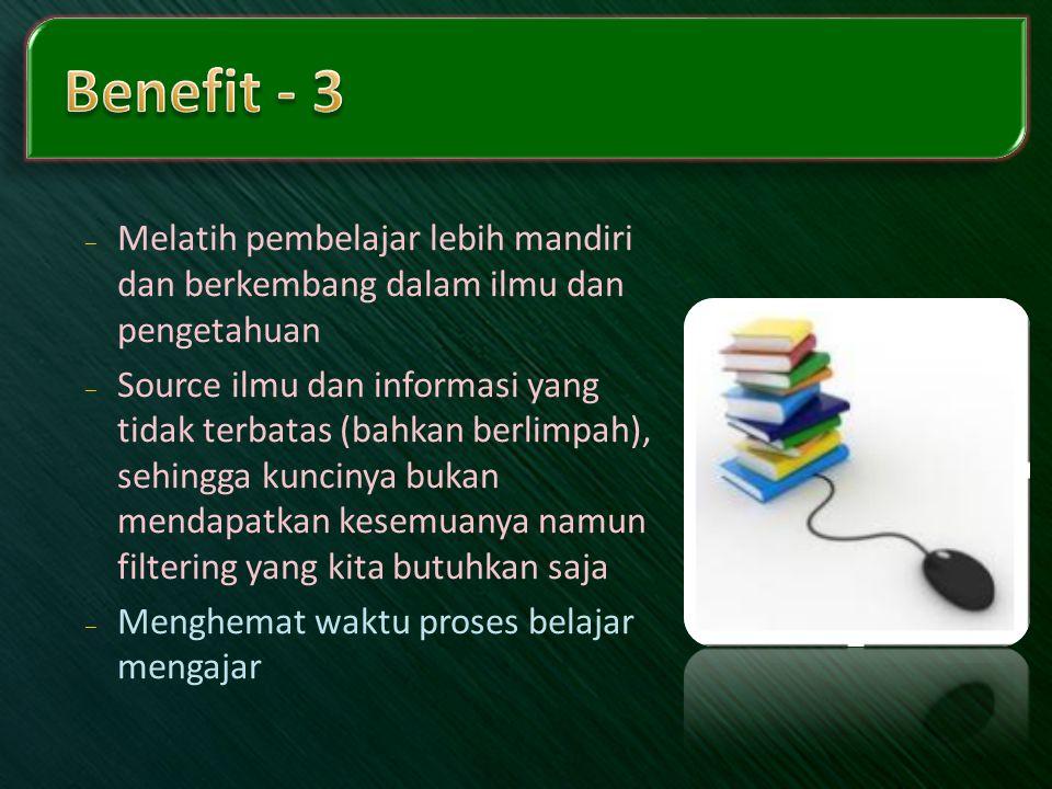 –Melatih pembelajar lebih mandiri dan berkembang dalam ilmu dan pengetahuan –Source ilmu dan informasi yang tidak terbatas (bahkan berlimpah), sehingg