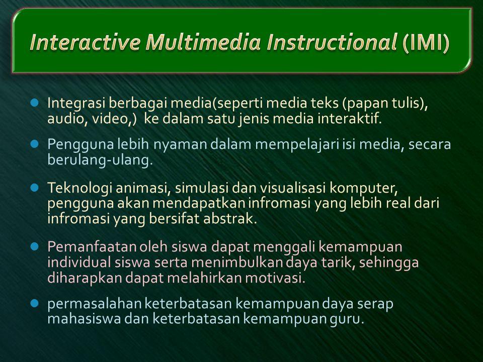  Integrasi berbagai media(seperti media teks (papan tulis), audio, video,) ke dalam satu jenis media interaktif.  Pengguna lebih nyaman dalam mempel