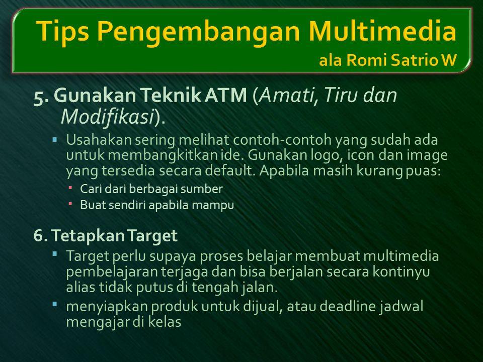 5. Gunakan Teknik ATM (Amati, Tiru dan Modifikasi).  Usahakan sering melihat contoh-contoh yang sudah ada untuk membangkitkan ide. Gunakan logo, icon