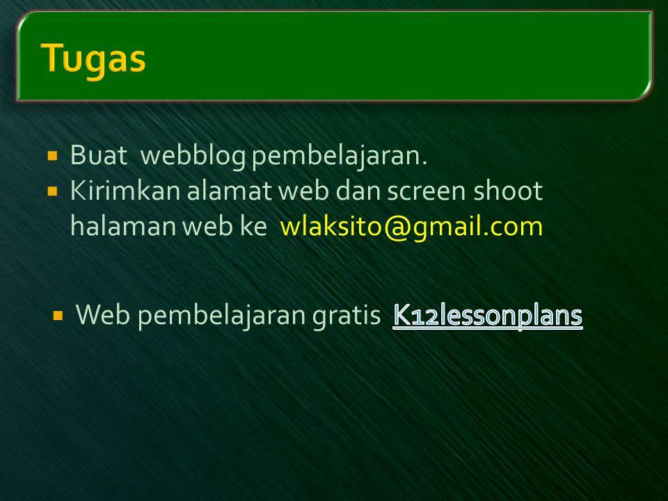  Buat webblog pembelajaran.  Kirimkan alamat web dan screen shoot halaman web ke wlaksito@gmail.com