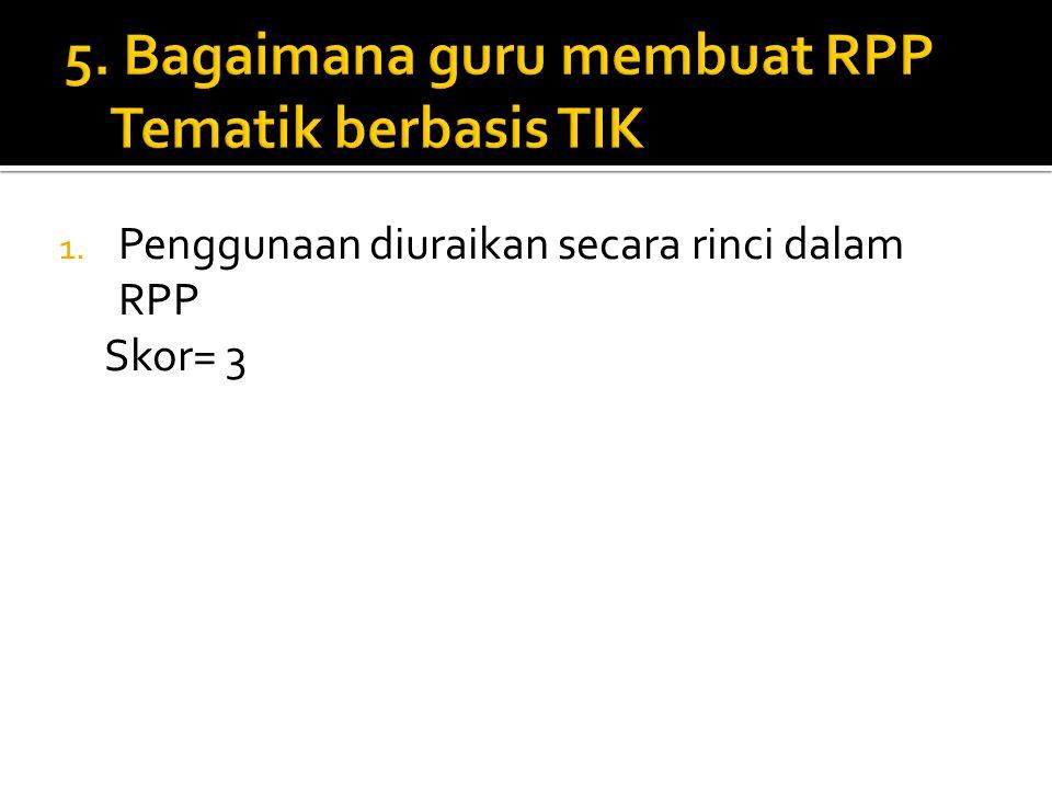 1. Penggunaan diuraikan secara rinci dalam RPP Skor= 3