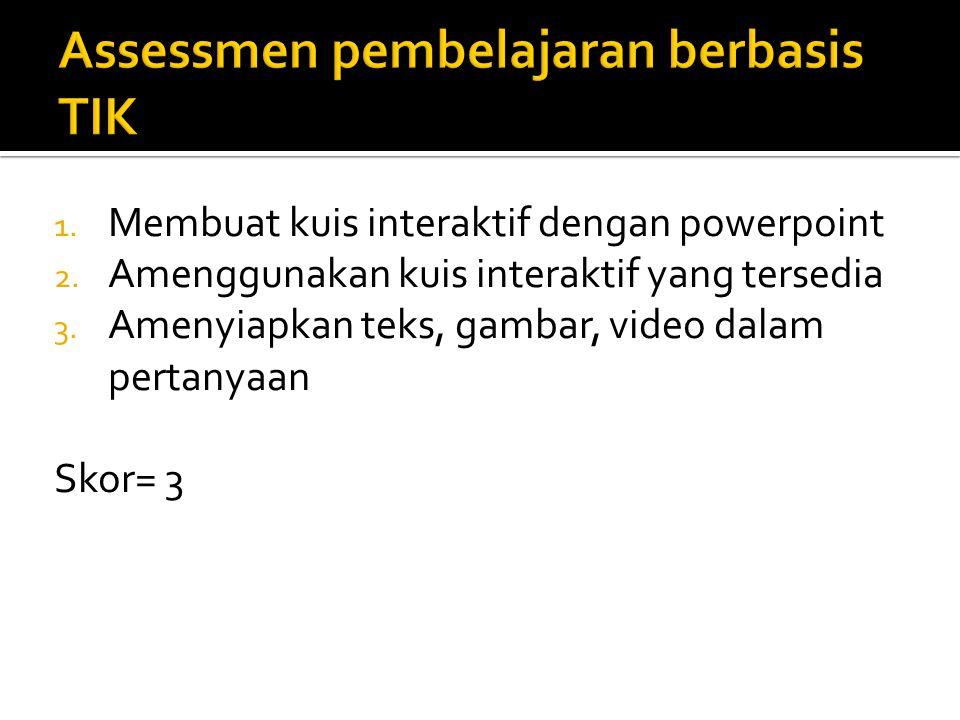 1.Membuat kuis interaktif dengan powerpoint 2. Amenggunakan kuis interaktif yang tersedia 3.