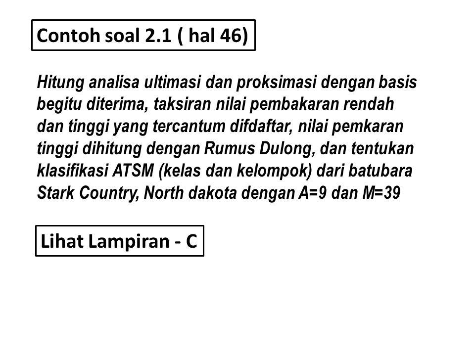 Contoh soal 2.1 ( hal 46) Hitung analisa ultimasi dan proksimasi dengan basis begitu diterima, taksiran nilai pembakaran rendah dan tinggi yang tercan