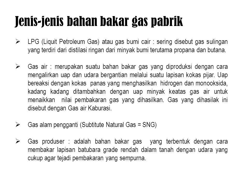 LPG (Liquit Petroleum Gas) atau gas bumi cair : sering disebut gas sulingan yang terdiri dari distilasi ringan dari minyak bumi terutama propana dan