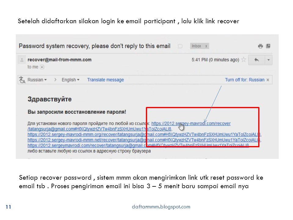 11 Setelah didaftarkan silakan login ke email participant, lalu klik link recover daftarmmm.blogspot.com Setiap recover password, sistem mmm akan meng