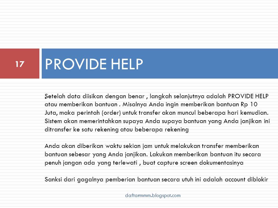 PROVIDE HELP 17. daftarmmm.blogspot.com Setelah data diisikan dengan benar, langkah selanjutnya adalah PROVIDE HELP atau memberikan bantuan. Misalnya
