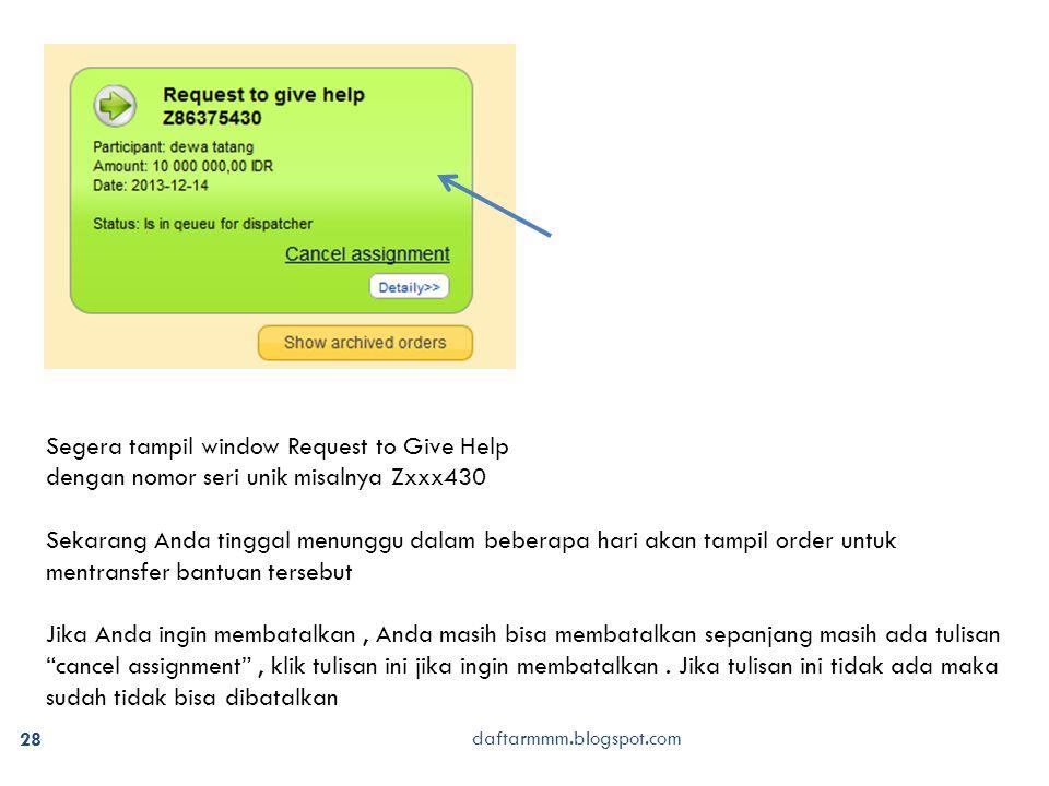 28 daftarmmm.blogspot.com Segera tampil window Request to Give Help dengan nomor seri unik misalnya Zxxx430 Sekarang Anda tinggal menunggu dalam beber