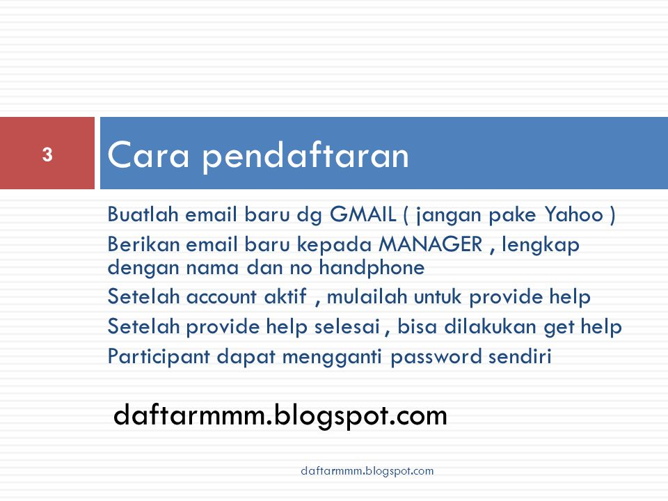 Data yang diperlukan untuk registrasi awal daftarmmm.blogspot.com 4  Nama Lengkap  Email baru ( GMAIL ) satu email = satu kaki = satu account  Nomor handphone satu handphone = satu kaki = satu account Kirimkan data tsb di atas ke tatangsurja@gmail.com