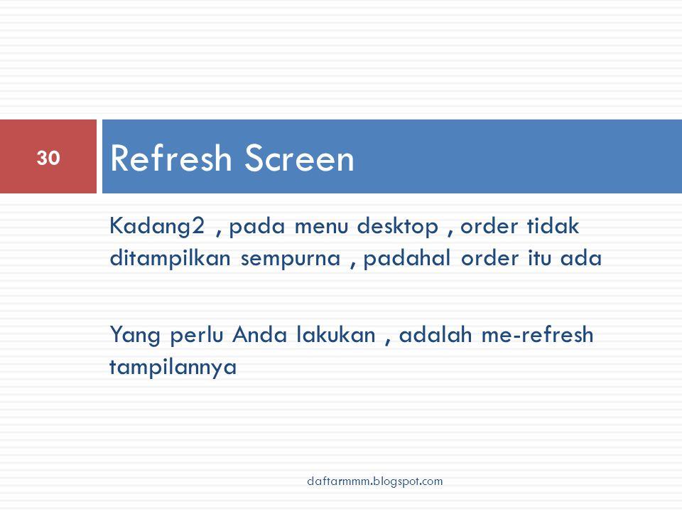 Kadang2, pada menu desktop, order tidak ditampilkan sempurna, padahal order itu ada Yang perlu Anda lakukan, adalah me-refresh tampilannya Refresh Scr