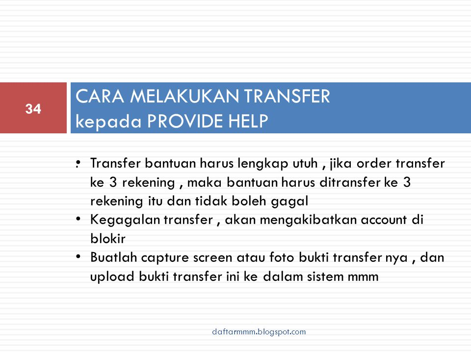 CARA MELAKUKAN TRANSFER kepada PROVIDE HELP 34. daftarmmm.blogspot.com • Transfer bantuan harus lengkap utuh, jika order transfer ke 3 rekening, maka