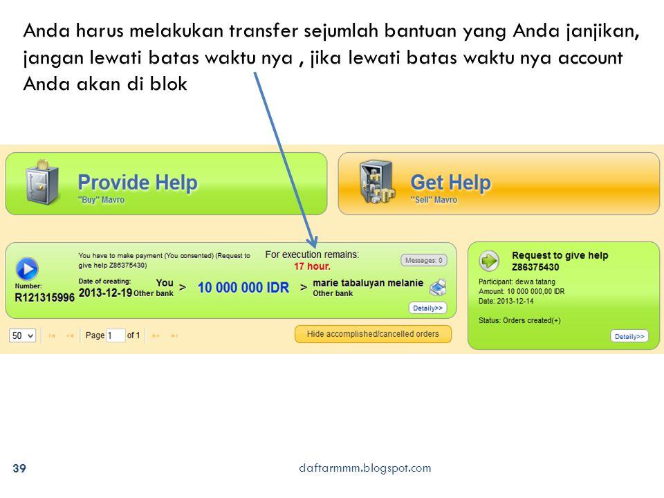 39 daftarmmm.blogspot.com Anda harus melakukan transfer sejumlah bantuan yang Anda janjikan, jangan lewati batas waktu nya, jika lewati batas waktu ny