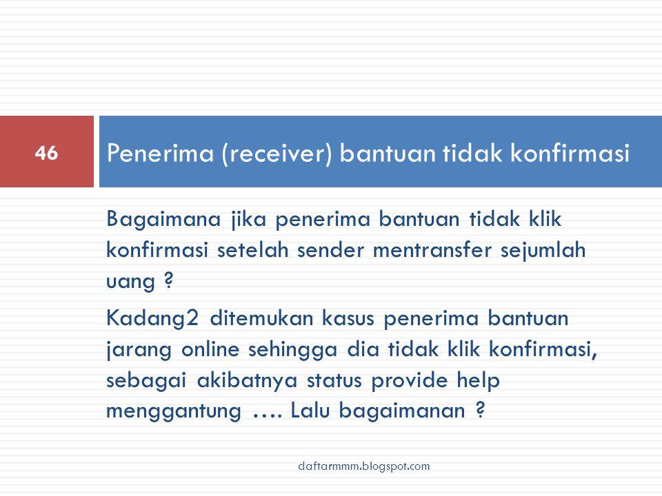 Bagaimana jika penerima bantuan tidak klik konfirmasi setelah sender mentransfer sejumlah uang ? Kadang2 ditemukan kasus penerima bantuan jarang onlin