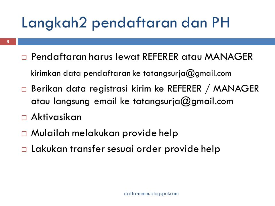Langkah2 pendaftaran dan PH daftarmmm.blogspot.com 5  Pendaftaran harus lewat REFERER atau MANAGER kirimkan data pendaftaran ke tatangsurja@gmail.com