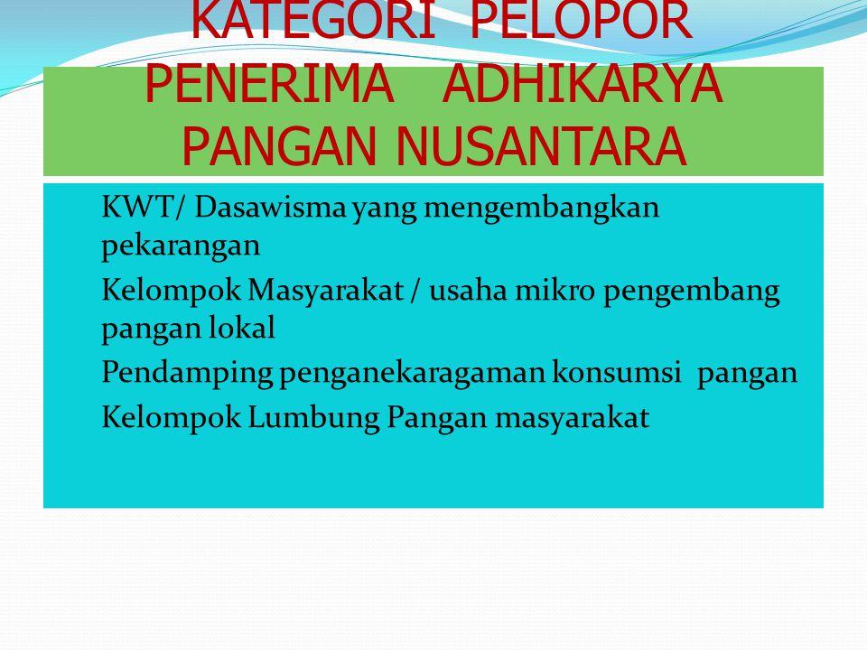 KATEGORI PELOPOR PENERIMA ADHIKARYA PANGAN NUSANTARA 1. KWT/ Dasawisma yang mengembangkan pekarangan 2. Kelompok Masyarakat / usaha mikro pengembang p
