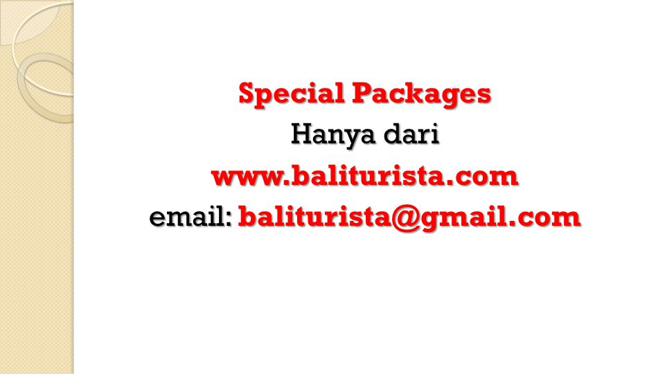 Special Packages Hanya dari www.baliturista.com email: baliturista@gmail.com