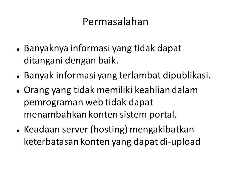 Permasalahan  Banyaknya informasi yang tidak dapat ditangani dengan baik.  Banyak informasi yang terlambat dipublikasi.  Orang yang tidak memiliki