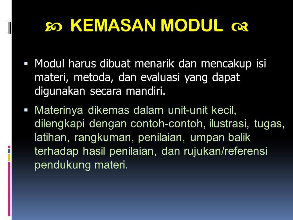  KEMASAN MODUL   Modul harus dibuat menarik dan mencakup isi materi, metoda, dan evaluasi yang dapat digunakan secara mandiri.  Materinya dikemas