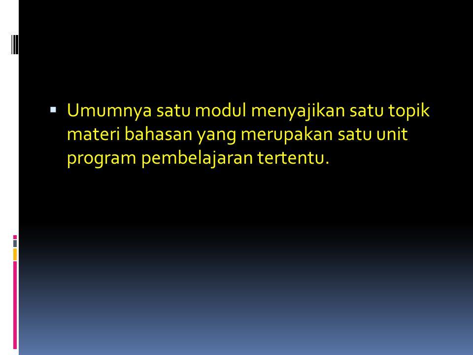  Umumnya satu modul menyajikan satu topik materi bahasan yang merupakan satu unit program pembelajaran tertentu.