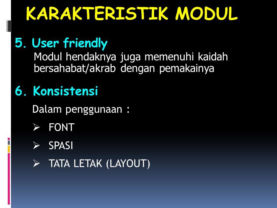5. User friendly Modul hendaknya juga memenuhi kaidah bersahabat/akrab dengan pemakainya KARAKTERISTIK MODUL Dalam penggunaan :  FONT  SPASI  TATA