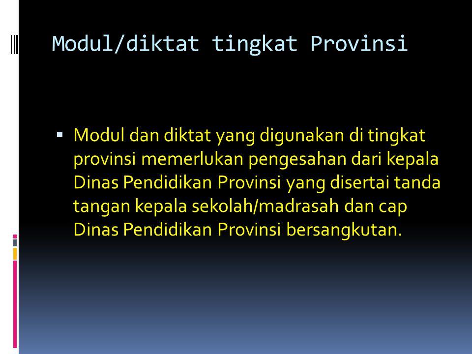 Modul/diktat tingkat Provinsi  Modul dan diktat yang digunakan di tingkat provinsi memerlukan pengesahan dari kepala Dinas Pendidikan Provinsi yang d